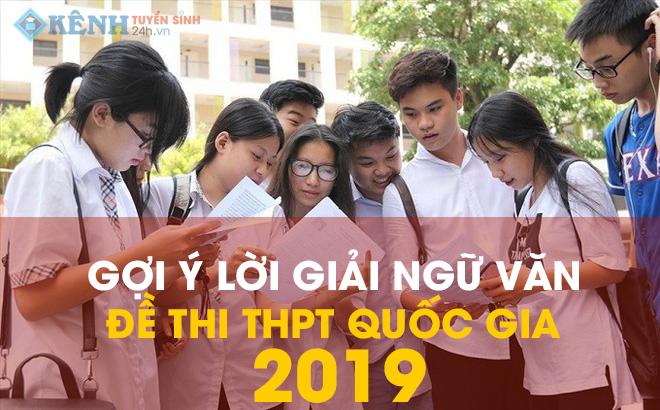goi y giai de thi mon ngu van 2019 - Giải Đề Thi Môn Ngữ Văn THPT Quốc Gia 2019 Hay Nhất