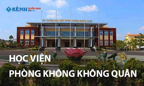 Truong hoc vien phong khong khong quan 1 - Điểm Chuẩn Học Viện Phòng Không Không Quân 2020 Chính Thức