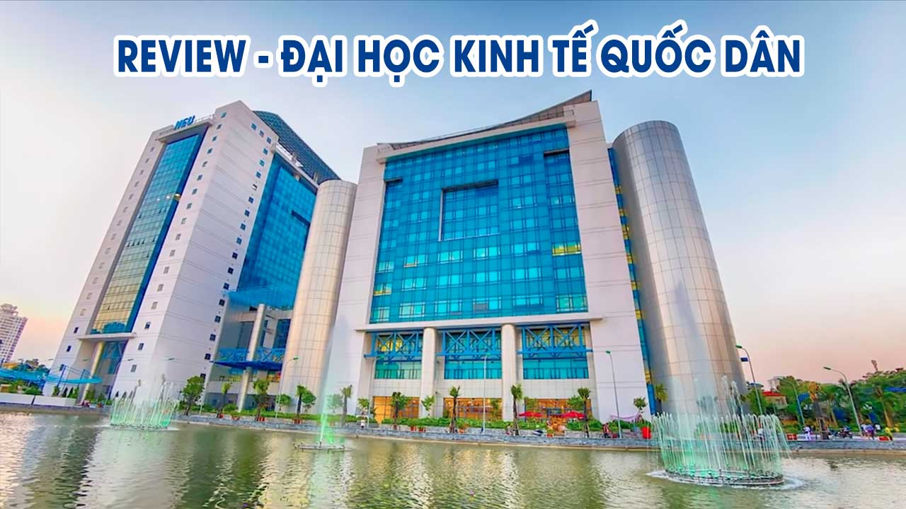 review dai hoc kinh te quoc dan - Giới Thiệu - Review Trường Đại Học Kinh Tế Quốc Dân ( NEU )